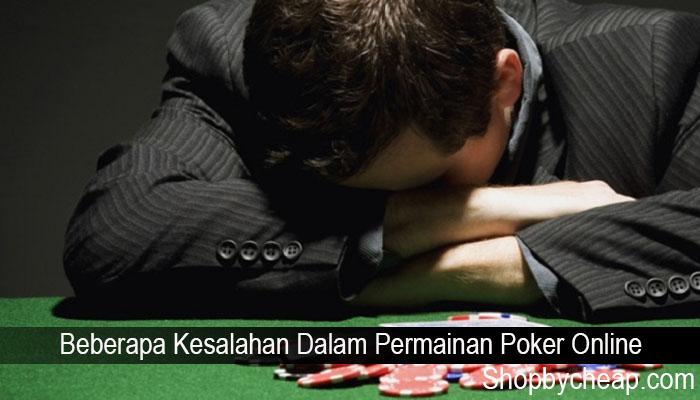 Beberapa Kesalahan Dalam Permainan Poker Online