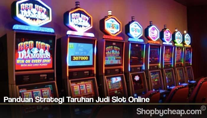 Panduan Strategi Taruhan Judi Slot Online
