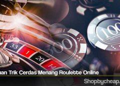 Panduan Trik Cerdas Menang Roulette Online
