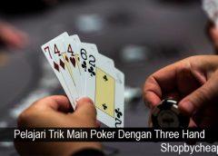 Pelajari Trik Main Poker Dengan Three Hand