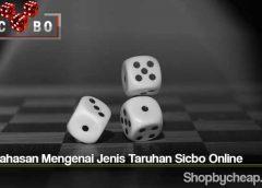 Pembahasan Mengenai Jenis Taruhan Sicbo Online