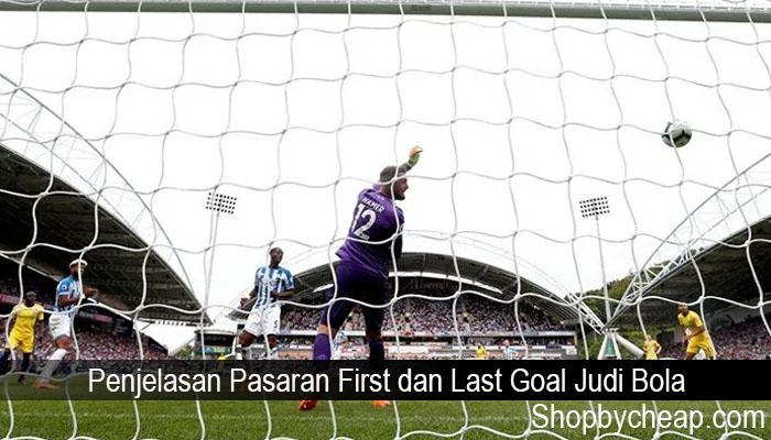 Penjelasan Pasaran First dan Last Goal Judi Bola