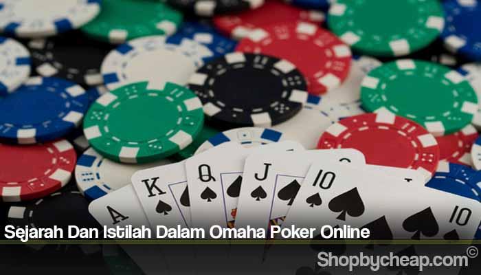 Sejarah Dan Istilah Dalam Omaha Poker Online