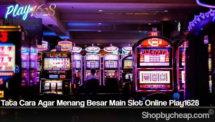 Tata Cara Agar Menang Besar Main Slot Online Play1628