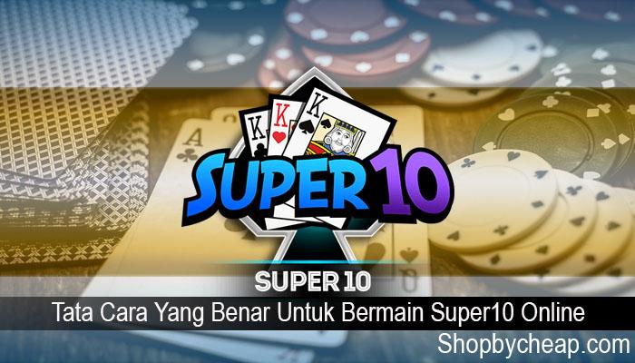 Tata Cara Yang Benar Untuk Bermain Super10 Online