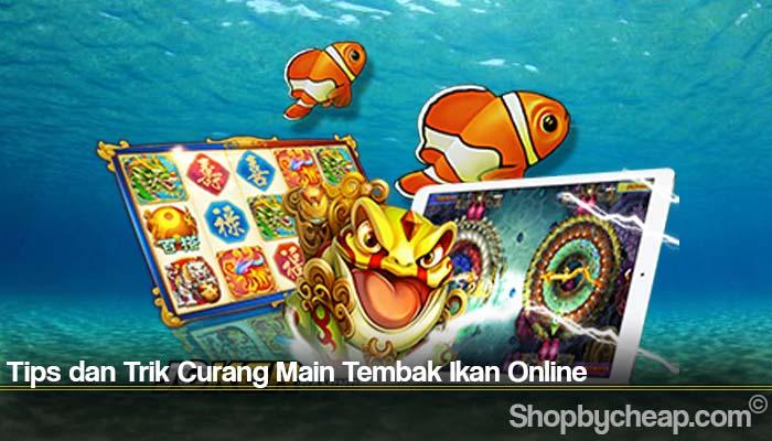 Tips dan Trik Curang Main Tembak Ikan Online
