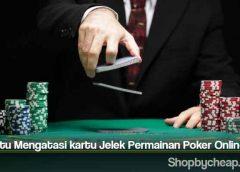 Trik Jitu Mengatasi kartu Jelek Permainan Poker Online