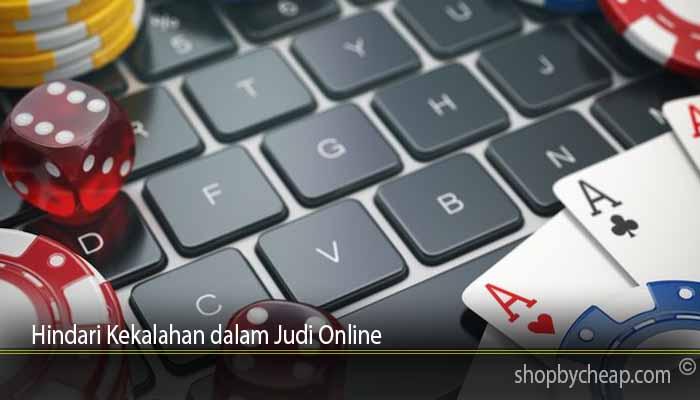 Hindari Kekalahan dalam Judi Online