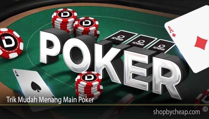 Trik Mudah Menang Main Poker