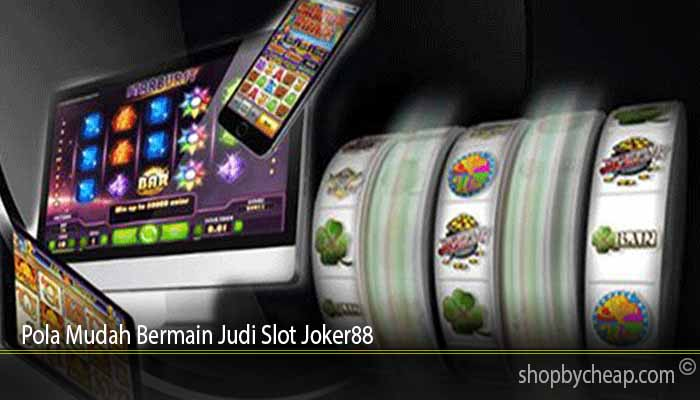 Pola Mudah Bermain Judi Slot Joker88