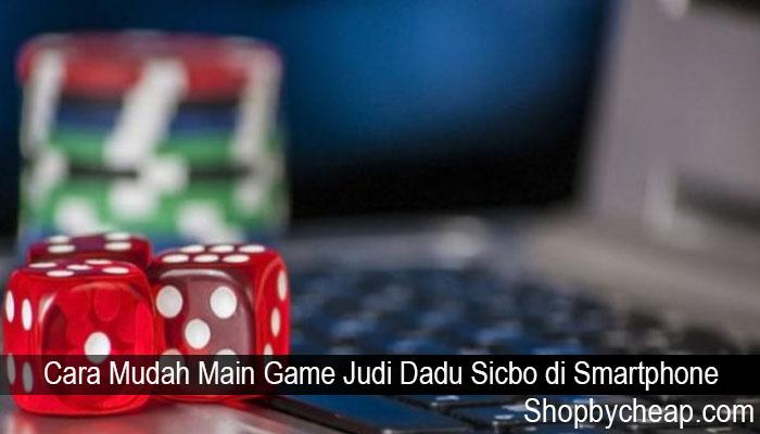 Cara Mudah Main Game Judi Dadu Sicbo di Smartphone