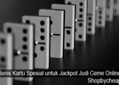Jenis Kartu Spesial untuk Jackpot Judi Ceme Online