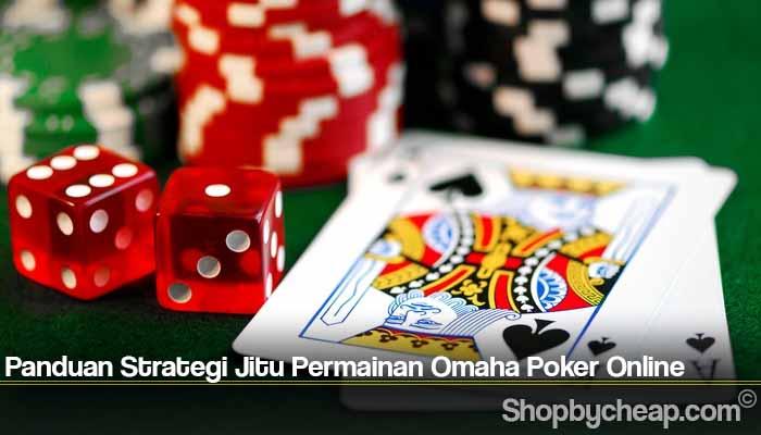 Panduan Strategi Jitu Permainan Omaha Poker Online