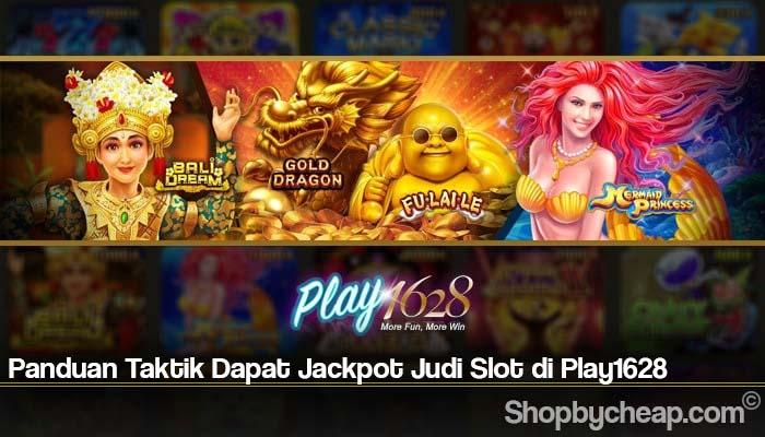 Panduan Taktik Dapat Jackpot Judi Slot di Play1628