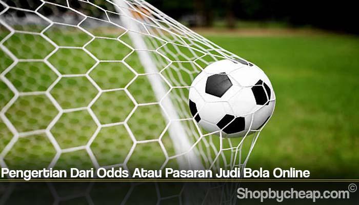 Pengertian Dari Odds Atau Pasaran Judi Bola Online