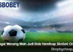 Tips Agar Menang Main Judi Bola Handicap Sbobet Online