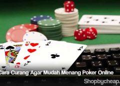 Tips Cara Curang Agar Mudah Menang Poker Online