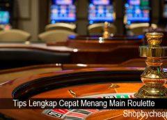 Tips Lengkap Cepat Menang Main Roulette