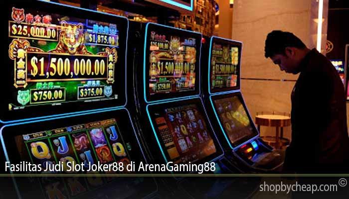 Fasilitas Judi Slot Joker88 di ArenaGaming88